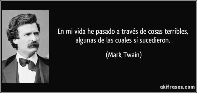 frase-en-mi-vida-he-pasado-a-traves-de-cosas-terribles-algunas-de-las-cuales-si-sucedieron-mark-twain-132699